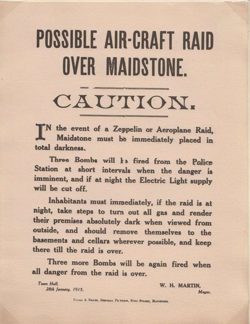 (Ephemera) Poster issued warning the population of Maidstone of the possibility of a Zeppelin or Aeroplane Raid and giving and instructions to inhabitants to take steps to turn out all gas and render their premises absolutely dark when viewed from the outside. Issued from the Town Hall January 28th, 1915.