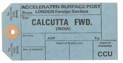 (Ephemera) Unused GB PO International mail bag tag for accelerated surface post from London Foreign Section to Calcutta FWD, sections for Date of Despatch, Airport of Transhipment, and Airport Destination CCU. Date unknown.
