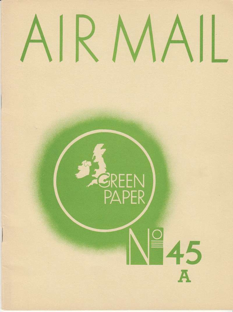 (Ephemera) Post Office Green Paper No 45A, Air Mail by D.O. Lumley, 24pp booklet pub GPO London, inc maps, statistics, photos of mail planes. Transcript of the Branker Memorial Lecture on the Development of Air Mail, 1919-1938, delivered at the Institute of Transport, November 1938. An important historical document.
