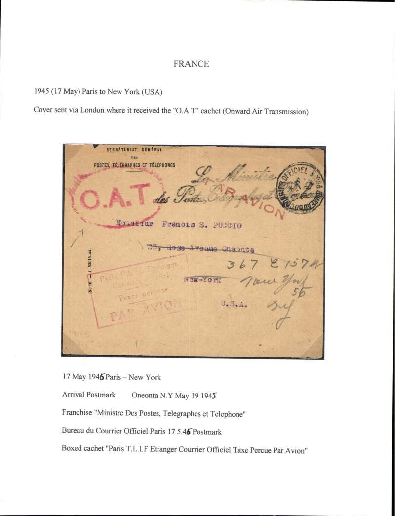"""(France) Official 'Postage Paid/Taxe Percue' airmail cover from 'Minstre Des Postes, Telegraph et Telephone' to New York, bs 19/5/45, canc Bureau du Courrrrrier Officiel Paris/17/5/45, red oval """"O.A.T."""" cachet applied in London for onward air transmission to New York, red framed cachet  """"Paris TLIF Etranger Courrier Officiel Taxe Percue Par Avion"""".  Written up on exhibition page with account of the route taken, and the ordinary and airmail surcharge rates which were applied to that item."""