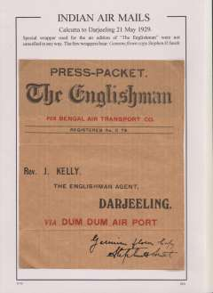"""(India) Bengal Air Transport Co, experimental air service Calcutta-Siliguri-Darjeeling, unfranked newspaper wrapper to Darjeeling, insribed """"Press Packet/The Englishman/Per Bengal Air Transport Co."""" The intention of this short lived flight, partly sponsored by Imperial Airways, was to test the possibility of a permanent Calcutta-Darjeeling service. Due to bad weather, the flight had to terminate at Siliguri, and continue to Darjeeling by car. The pilot was Neville Vintcent.  Certified by Stephen Smith Genuine flown copy (ref ref Brown J, Indian Air Mails, 1995, #29-32).  A scarce historical item in superb condition."""