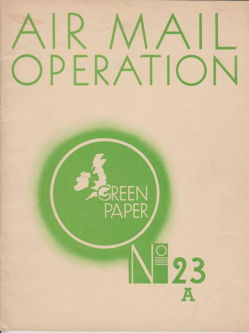 """(Ephemera) Air Mail Operation, PO Green Paper # 23A, pub. May 1935, 18pp, 18x24cm, inc tables, illustrations and a useful map of Imperial and European air routes. Reprint of a lecture to the Conference of Postal Supervising Officers which describes the manner in which the air mail service runs """"today"""" (ie 1935). An important historical document."""