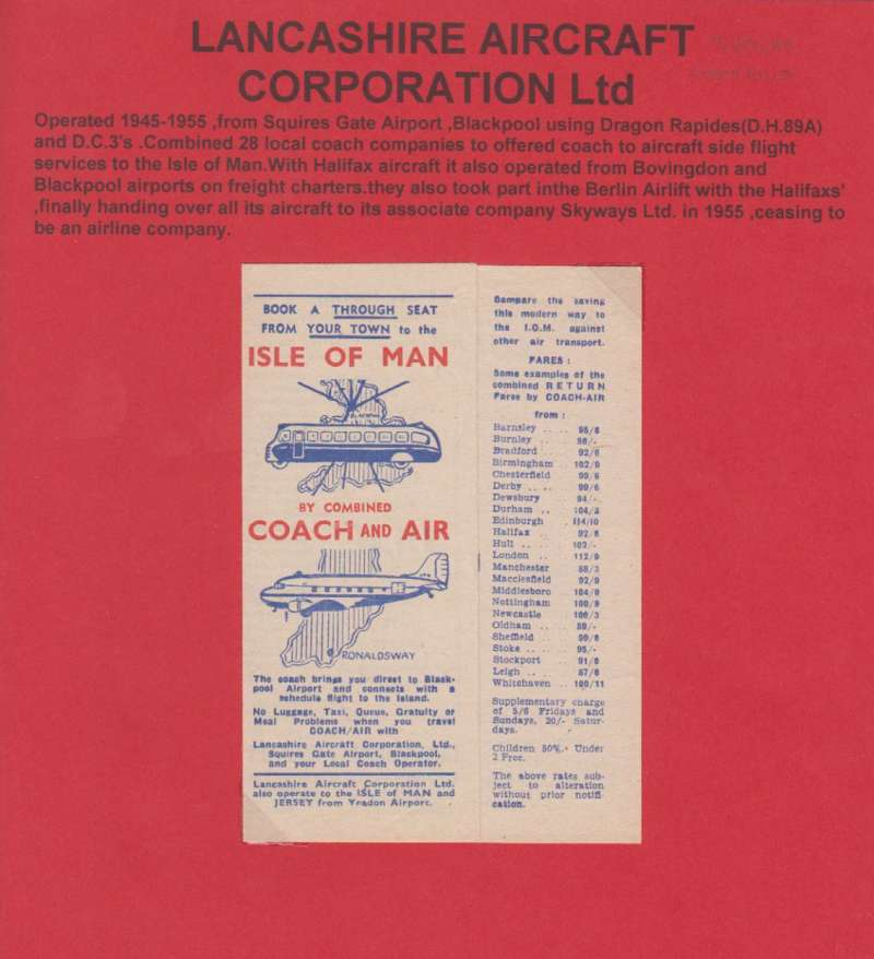 (Ephemera) The Lancashire Aircraft Corporation Ltd. A red/white/blue company leaflet, 3x14cm, advertising travel by coach to Blackpool from UK cities, and onward by air to the Isle of Man. Plans for an airport Took off soon after the end of World War II. Amongst several companies to be established there, one of the largest was the Lancashire Aircraft Corporation. During the desperate days of the Berlin Airlift it's planes flew 2000 sorties, ferried 15000 tons of equipment and 30000 gallons of fuel. Image.