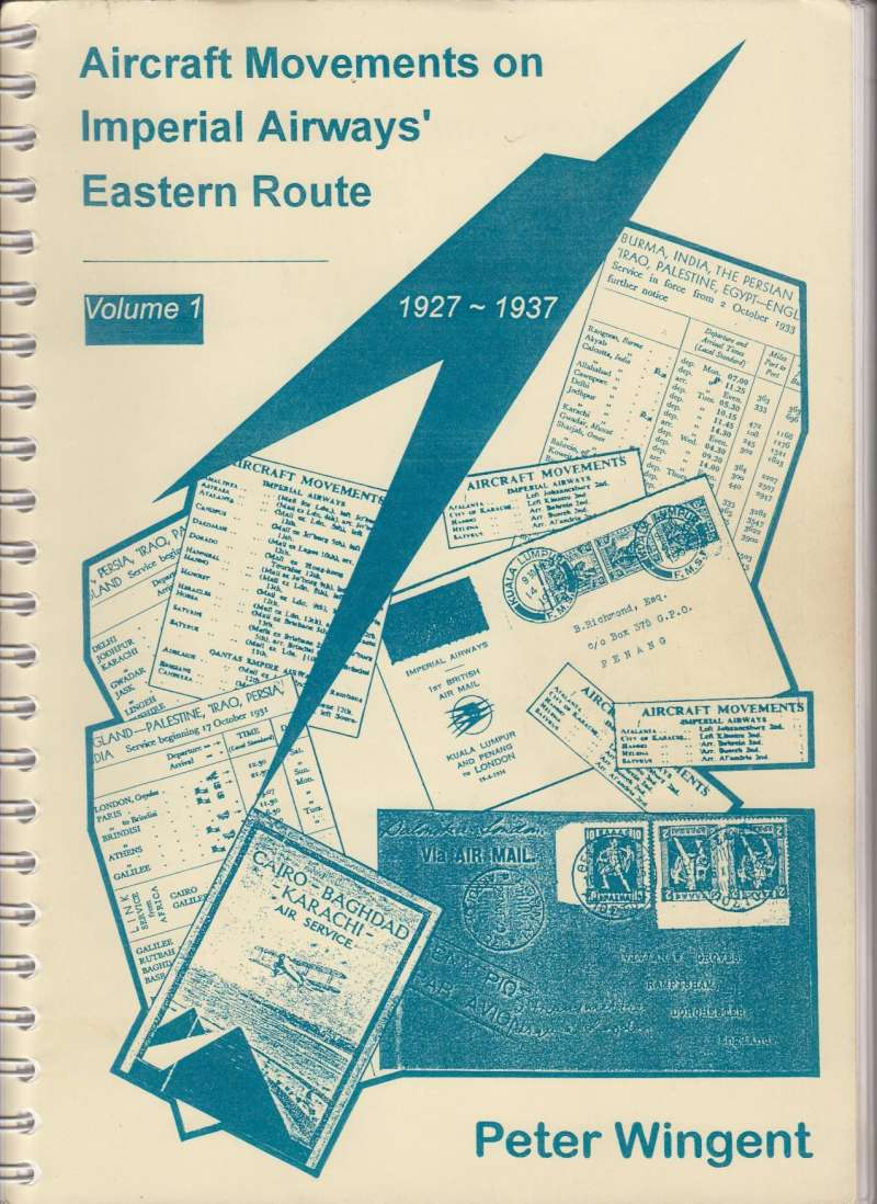 "(Reference Material) ""Movements of Aircraft on Imperial Airways Eastern Route, Volume 1, 1927-1937, Peter Wingent, pp206, pub 1999. An all time classic airmail reference text, giving details and route maps of c1800 services flown on the Imperial Airways Eastern route from 1927-1937. Now available at a fixed price of £40 +p/p."