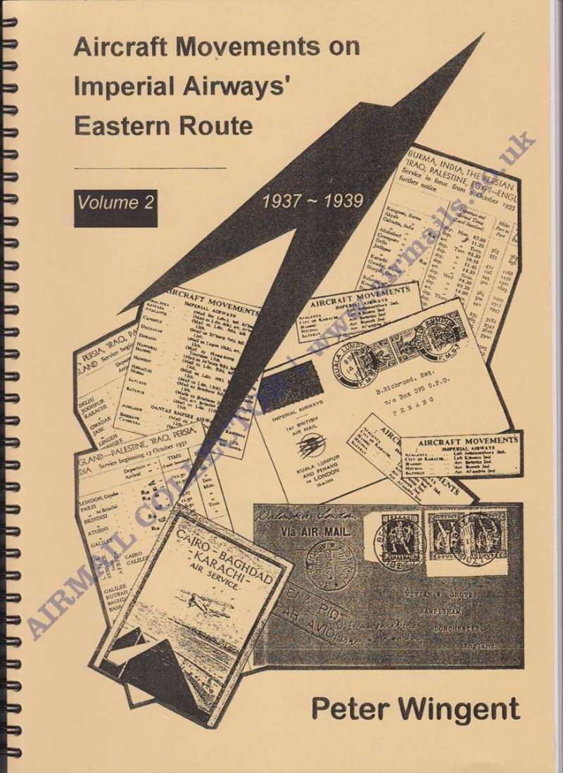 "(Reference Material) ""Movements of Aircraft on Imperial Airways Eastern Route, Volume 2, 1937-1939, Peter Wingent, pp151, pub 1999. An all time classic airmail reference text, giving details and route maps of c1500 services flown on the Imperial Airways Eastern route from 1937-1939. Now available at a fixed price of £40 +p/p."
