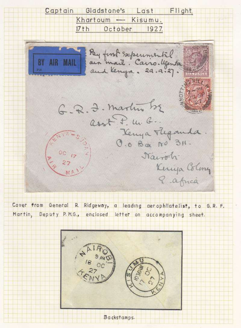 "(GB External) GB to Kenya,carried on Captain Gladstone's last flight Khartoum to Kisumu 17/10,airmail etiquette cover franked 7 1/2d posted from London, Notting Hill cds, red 'Kenya-Sudan/Oct 17/27/Air Mail' cachet, ms 'By first experimental/air mail. Cairo-Uganda/and Kenya 29.9.27'.  Newall states ""only 8 posted from London"", ref 27.19c, 160 units. From General R. Ridgeway to GRF Martin, Asst. PMG Nairobi with original letter inside, see scans front and verso."