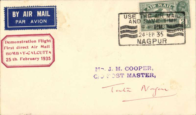 "(India) Bombay to Tatanagar, bs 25/2, plain cover franked 2 annas, tied rectangular ' Use the Air Mail/24-Feb-35/Nagpur' advert as canceller, red boxed ""Demonstration Flight/ First Direct Airmail/Bombay-Calcutta/25thvFebruary 1935'. Uncommon destination."