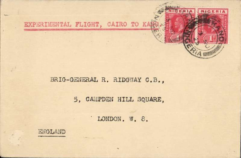 (Nigeria) RAF Experimental flight, Cairo to Kano, POA Nov 3rd, Kano dr. cds, plain cover addressed to Brig. General R. Ridgeway, C.B. and bearing ordinary Nigeria 1d and 1/2d stamps. No special cancellations or cachets were  used but Squadron Leader, later Air Marshall, Arthur Coningham, put his initials 'AC'  in bottom lh corner. Unfortunately a previous owner has tried to erase these on in this particular cover and only barely visible remnants remain. This notwithstanding it is a scarce item and bears a Francis Field authentication hs verso.