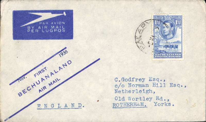 (Bechuanaland) F/F Kalahari Desert service, cover datestamped  Palpaye, 5 November 1938, Rotherham, UK arrival cds 12 Nov 38, franked 1 1/2d per 1/2oz EAMS rate. Flown to Jo'burg on 5/11 by the first regular SAA clockwise Kalahari Desert feeder service, operated by the JU86 'Sir Gordon J.Spriggs', then flown on 5/11 by SAA to Lourenco Marques to connect with IA service DN142, operated by the S23 'Challenger' throughout, which departed 6/11 and arrived Southampton 11/11.