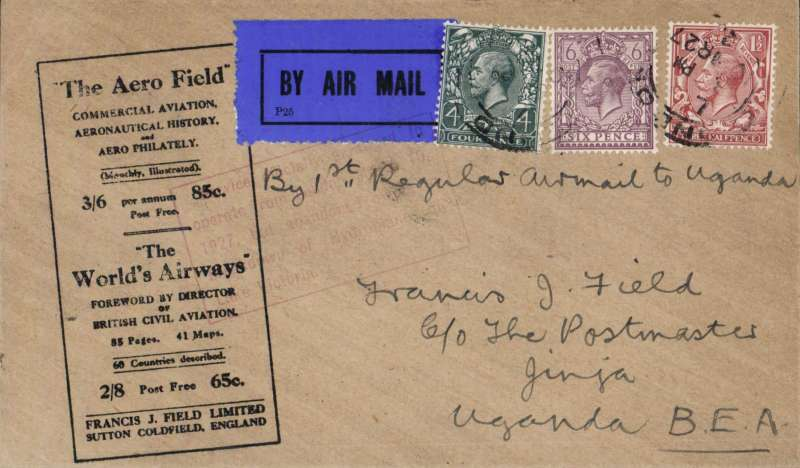 "(GB External) Attempted first regular airmail to Uganda, London to Jinja bs 4/4, via Kisumu 31/3, also red circular 'Kenya-Sudan/Mr 31 27/Air Mail' ds verso, and red framed explanatory cachet ""Service officially arranged to operate from London, March 10 1927, but abandoned due to crash of Hydroplane on Lake Victoria"" on front, black/buff Francis Field printed cover franked 6d 4d & 1 1/2d, canc London  cds. Scarce, rated 280 points by Newall (p89)."
