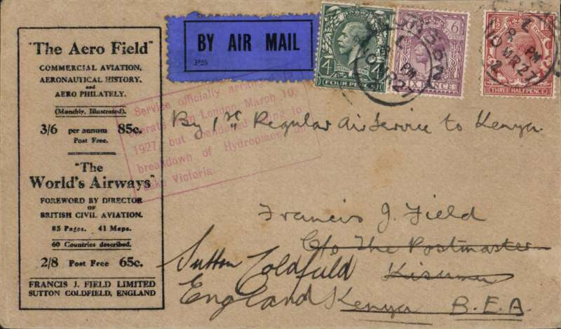 "(GB External) Attempted first regular airmail to Kenya, London to Kisumu, bs 31/3, black/buff Francis Field printed cover franked 6d 4d & 1 1/2d, canc London cds, ms 'By 1st Regular Air Service to Kenya', red framed explanatory cachet ""Service officially arranged to operate from London, March 10 1927, but abandoned due to crash of Hydroplane on Lake Victoria"" on front,  Scarce, rated 270 points by Newall (p89)."