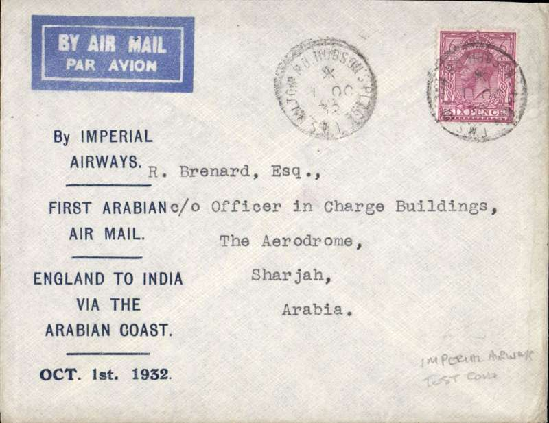 "(GB External) Imperial Airways test cover, London to Sharjah (difficulties with the Persian govt. necessitated a route change from the southern shores of Persia to the northern shores of Arabia) over new route via Arabia, franked 6d canc Hudson Place cds, official printed souvenir cover ""First Arabian Air Mail/England to India Via the Arabian Coast/Oct 1st 1932"", imprinted  etiquette, rated 120pts by Newall."