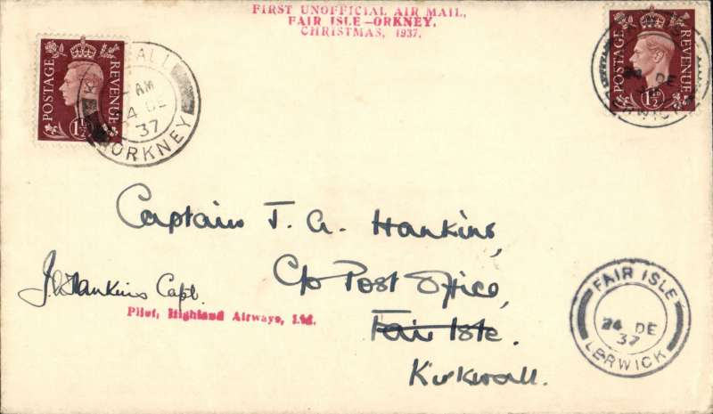 "(GB Internal) Highland Airways, Fair Isle emergency Christmas flight, Kirkwall to Fair Isle, 24/12, round trip cover franked 1 1/2d, canc Kirkwall 24/12 cds on departure and b/s Kirkwall on completion of the flight, red three line ""First Unofficial Air Mail/Fair Isle-Orkney/Christmas 1937"". The cover is signed by the pilot Capt J. Annesley Hankins who also delivered Christmas presents for the island's 17 children.  A superb exhibit item in fine condition, nicely presented on album page."