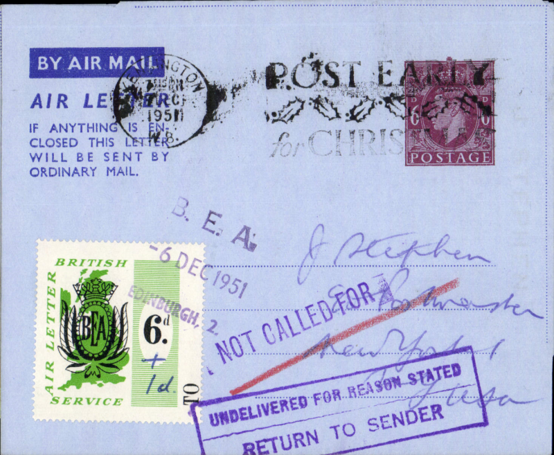 (GB External) Edinburgh to New York , mixed franking KG VI 6d air letter, posted on arrival in London canc Kensington 8 Dec/1951 airletter , also green/cream 6d BEA letter stamp with ms (+1) tied by black framed violet three line 'BEA/ 6 Dec 1951/Edinburgh 2' hs (see Lister, p14).  US violet  US 'Not Called For' and framed  'Undelivered for Reason Stated/Return to Sender' hs's. applied in New York. Rated 1/- overall, carried BEA from Edinburgh to London then OAT to New York, then returned to sender. An interesting one for the exhibit. Image.