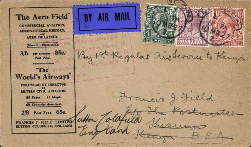 """(GB External) Attempted first regular airmail to Kenya, London to Kisumu, bs 31/3, black/buff Francis Field printed cover franked 6d 4d & 1 1/2d, canc London hooded ds, ms 'By 1st Regular Air Service to Kenya', red framed explanatory cachet """"Service officially arranged to operate from London, March 10 1927, but abandoned due to crash of Hydroplane on Lake Victoria"""" on front,  Scarce, rated 280 points by Newall (p89)."""