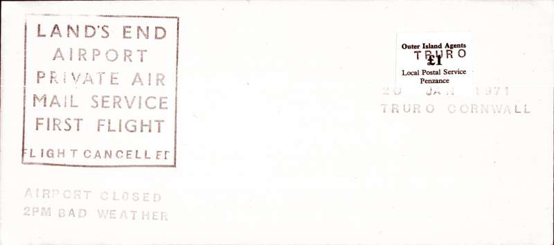 (GB Internal) 1971 British Postal Strike Emergency Airmail Service January to March 1971, 'Outer Islands Private Local Postal Service', Land's End Airport (Penzance 9 miles)  to Scilly Isles cancelled due to bad weather, plain cover, 10x15cm, franked LPS £1 canc large green Truro Cornwall dated hand stamp,  large 'Land's End Airport/Private Air/Mail Service/First Flight' and red three line 'Flight Cancelled/Airport Closed/2pm Bad Weather' hs. Scarce and uncommon.