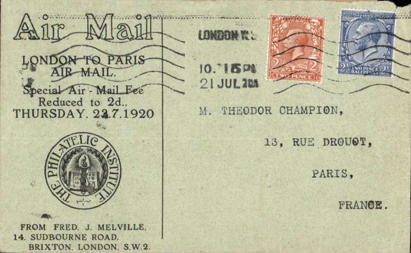(GB External) F/F London to Paris, bs 22/7/20, Handley Page Transport, franked 2 1/2d + 2d, canc London W8, first flight at the reduced air mail rate reduced from 2s to 2d airmail fee,  Philatelic Institiute printed souvenir cover from Fred Melville to Theodor Champion.Tiny non invasive nibble top rh corner. A scarce item with a great provenance.