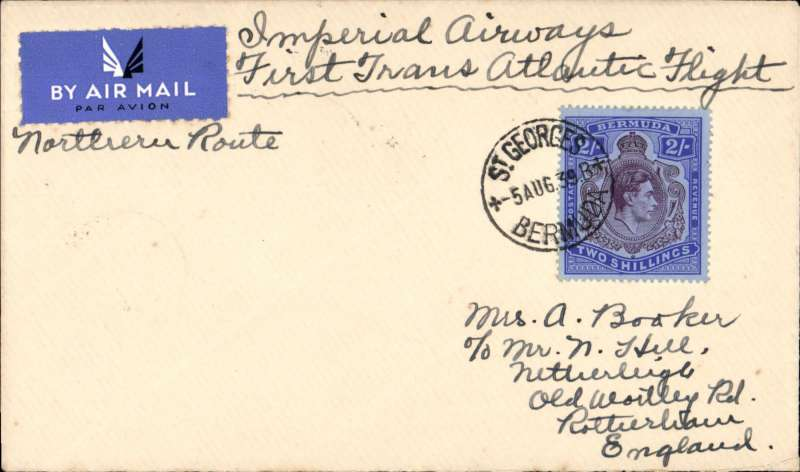 (Bermuda) RARE BERMUDA FIRST ACCEPTANCE OF MAIL TO ENGLAND FOR CARRIAGE ON THE IMPERIAL AIRWAYS NORTHERN ROUTE, bs over GB 1/2d confirms delivery at 'Toll Bar Rotherham on 12/8, airmail etiquette cover franked 2/- KG VI keyplate stamp, canc St Georges/5 Aug 39, ms 'Imperial Airways/First Transatlantic Flight/Northern Route. This important dispatch was catalogued for the first time in 1990, when W.J. Clarke reported in his Airmails of Bermuda that he only knew of TWO such covers. We have only seen one in the last 20 years. This realised £500.00 in 2008.