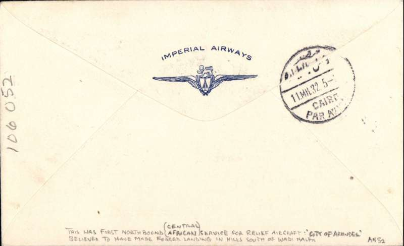 (Interruptions and Accidents) SCARCE INTERRUPTION , Sudan to Egypt, KHARTOUM to CAIRO, bs 11/3, IAW cover with embossed logo on flap, franked 15ml, flown on IAW northbound service AN#52. Departed Khartoum 9/5 in the AW Argosy 'City of Arundel' on the DUPLICATE service carrying CENTRAL AFRICAN mails, (not the mails from Cape Town). But it had to make a forced landing the same day near Wadi Halfa due to a dust storm. She continued to Cairo on 11/3, arriving 2 days late in Croydon. Duplication of services between Kisumu-Cairo due to large numbers of passengers, mail and freight was not unique (Uganda Herald 11/3/32). See Movements of Aircraft on Imperial Airways African Route 1931-1939, P Wingent, p28, pub 1991. A wll documented item and a great one for the  exhibit.