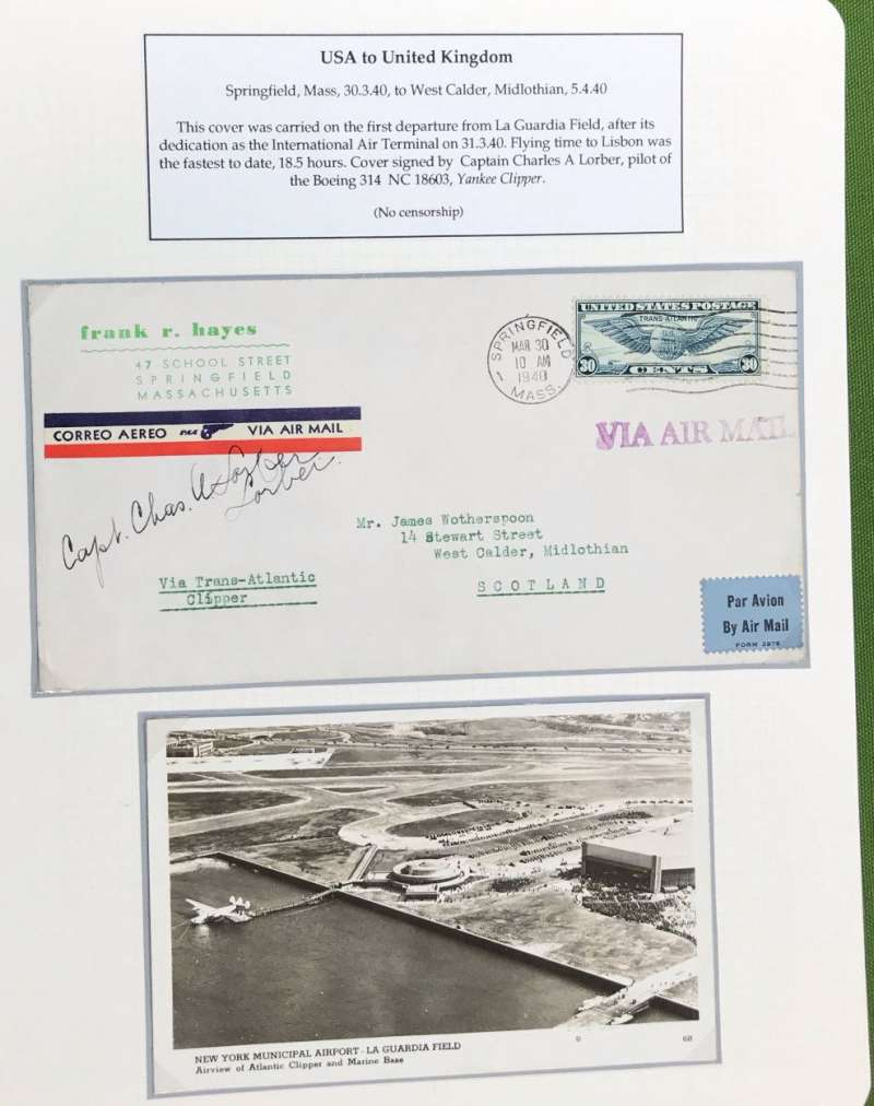(Flying Boats) FIRST TRANSATLANTIC FLIGHT from La Guardia Marine Terminal, USA to UK, bs 5/4, airmail etiquette cover, addressed to J.Wotherspoon, Scotland (signed by him verso), franked 30c, canc Springfield Mar 30  1940, typed 'via Trans-Atlantic/Clipper', SIGNED BY CAPT. CHAS A. LORBER. Carried by the Yankee Clipper on a record US-Europe and return flight. Also a B&W PPC of La Guardia Field airview including 'Atlantic Clipper' and Marine Base. Scarce item, mounted on album leaf, and in fine condition.