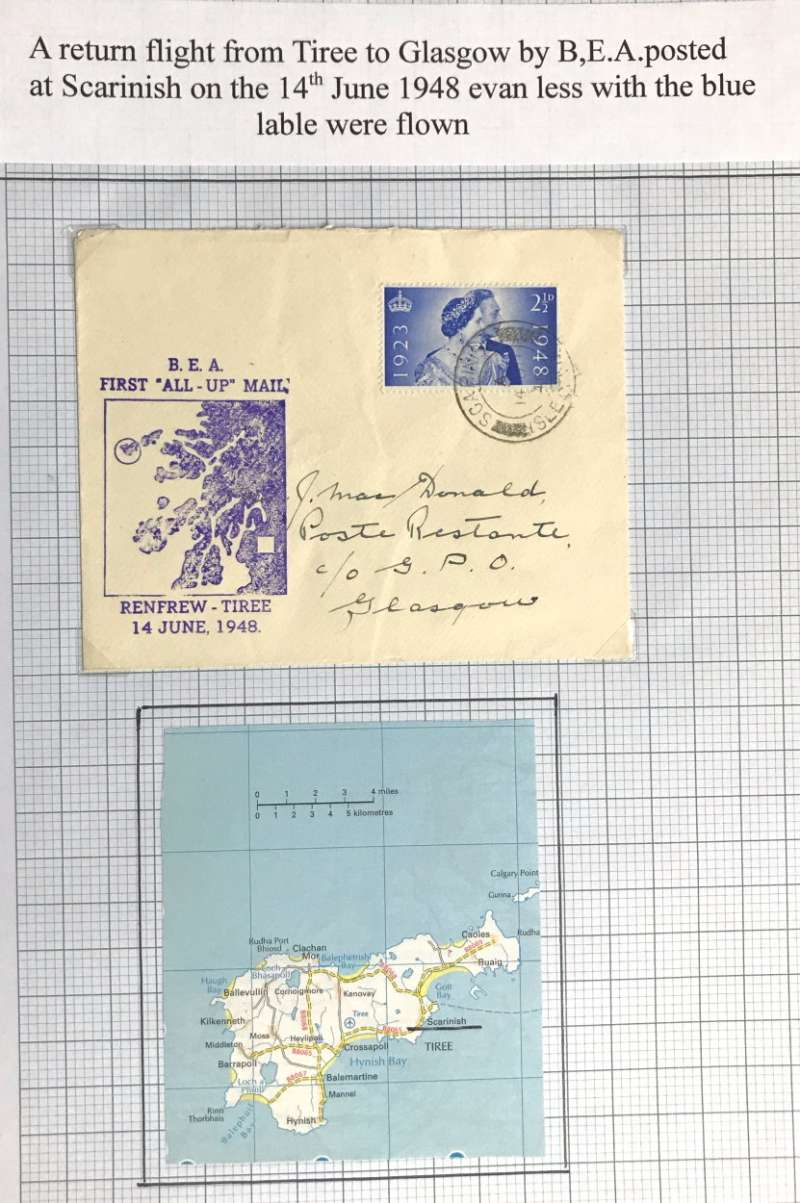 """(GB Internal) A rare first BEA 'All Up' service, Isle of Tiree (the most westerly island in the Inner Hebrides of Scotland) to Glasgow, plain cover franked 2 2/2d canc Scarnish/Isle of Tiree 14 Jne 1948, large violet """"BEA/First 'All Up' Mail/Renfrew-Tiree/14 June 1948"""" with a map of the islands. Beith states""""little mail is known from the first day as the service was not well publicised"""". He reports the outgoing flight, and having seen one item of mail from that flight with a red commemorative cachet, see Beith R, Scottish Air Mails 1919-1979, p22 and the illustration of the red cachet on the same page. But he makes no mention of a return flight, or any mail from therefrom. A truly scarce item, and a must for the gold medal exhibit."""