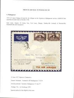 (Selections) Madagascar, a fine selection of 16 airmail covers from 1934-39, carried by Air Afrique, Regie Malgache, Air France,Sabena, Compagnie Generale Transsaharienne and Societe des Lignes Aeriennes Nord Africanes (LANA), noted are 1934 LANA extension of Niamey service to Cotonu route and 1935 extension of Alger service toTunis, 1935 Sabena extension of Brazzaville service to Elisabethville, 1937 Tananarive to Prague, and another to Switzerland, 1938 trial flight Tananarive to Reunion,  and 1938 first through service to Algiers by air Afrique. Written up on exhibition pages with details the carrier airline(s),  the route taken, and the ordinary and airmail surcharge rates which were applied to that item - important supplementary data which would otherwise be difficult to gather.  A scan of the front and back of each tem can be viewed on the web site.
